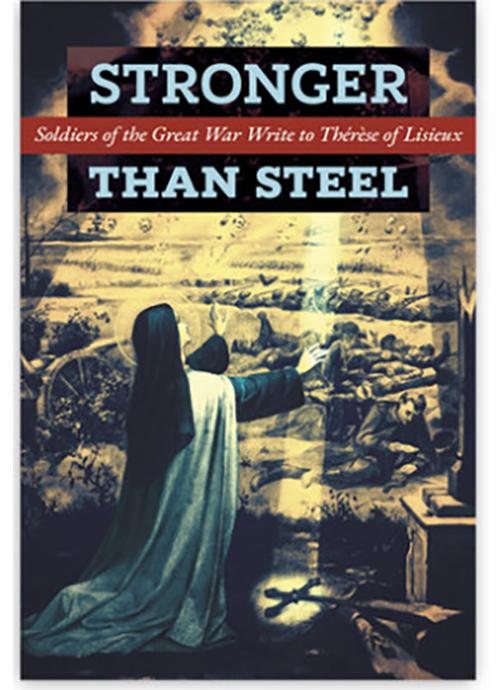 "Sách mới về Thánh Têrêsa Lisieux : STRONGER THAN STEEL - Soldiers of the Great War Write to Thérèse of Lisieux"""